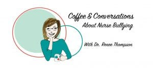 Coffee & Conversations About Nurse Bullying