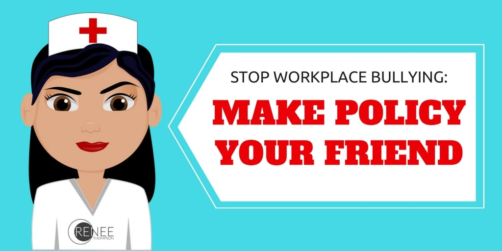 Stop Workplace Bullying Make Policy Your Friend