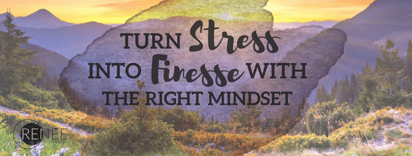 Turn Stress Into Finesse With a Positive Mindset
