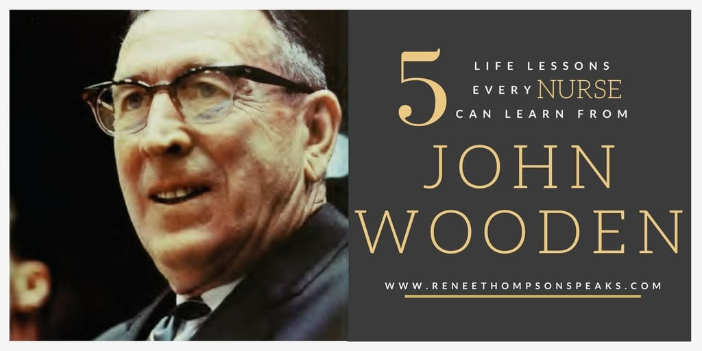 5 Life Lessons Every Nurse Can Learn From John Wooden