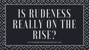 Is Rudeness Really on the Rise-