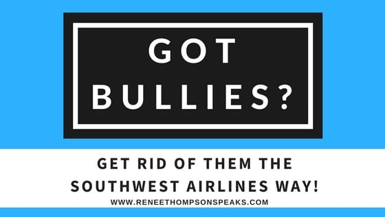 Got Bullies- Get Rid of Them the Southwest Airlines Way!