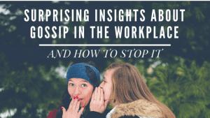 Surprising insights about gossip in the workplace and how to stop it