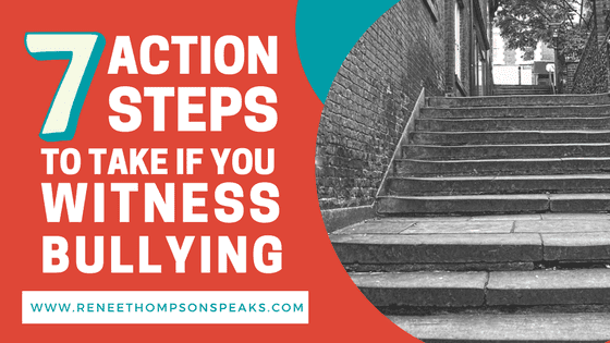 7 Action Steps to Take if You Witness Bullying