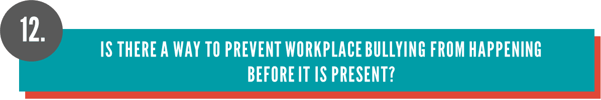 Is there a way to prevent workplace bullying from happening before it is present?