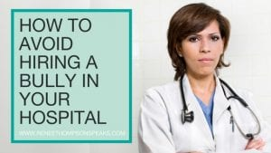 How to Avoid Hiring a Bully in Your Hospital