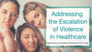 Addressing the Escalation of Violence in Healthcare